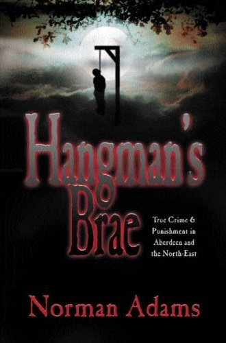 Hangmans brae a book which traces the history of crime and punishment in aberdeen until the end of the century witch burnings beheadings hangings and terrible riots fandeluxe Document